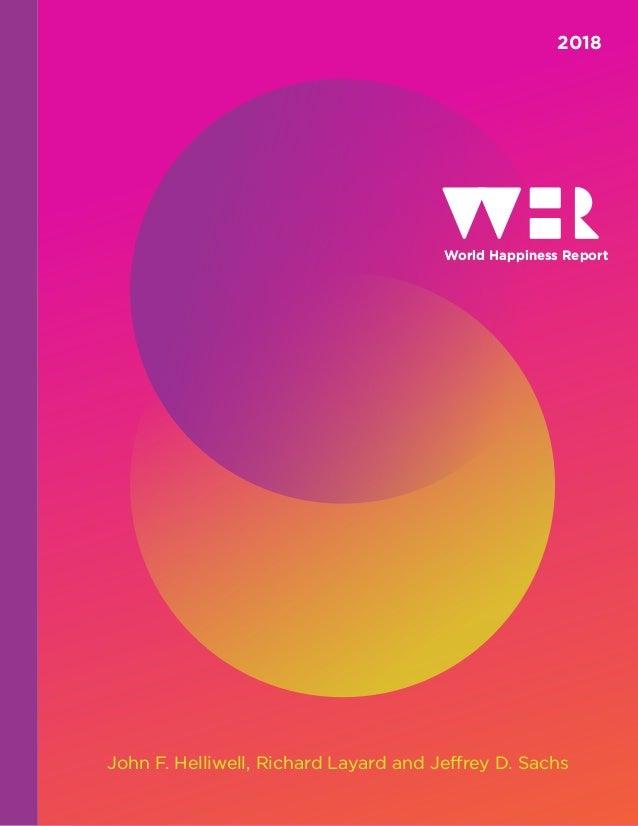 World Happiness Report 2018 John F. Helliwell, Richard Layard and Jeffrey D. Sachs