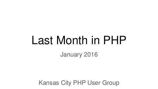 Last Month in PHP January 2016 Kansas City PHP User Group