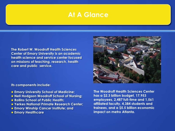 At A Glance<br />The Robert W. Woodruff Health Sciences Center of Emory University is an academic health science and servi...