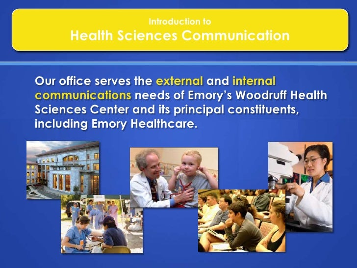Introduction to<br />Health Sciences Communication<br />Our office serves the external and internal communications needs o...