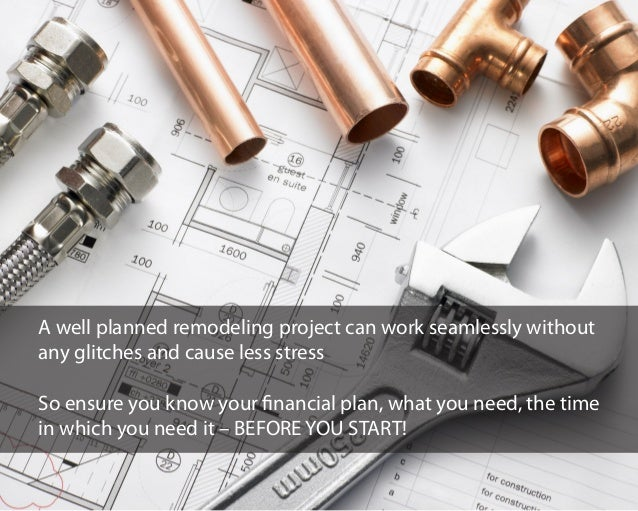 A well planned remodeling project can work seamlessly without any glitches and cause less stress So ensure you know your f...