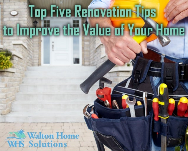 Top Five Renovation Tips to Improve the Value of Your Home Top Five Renovation Tips to Improve the Value of Your Home Walt...
