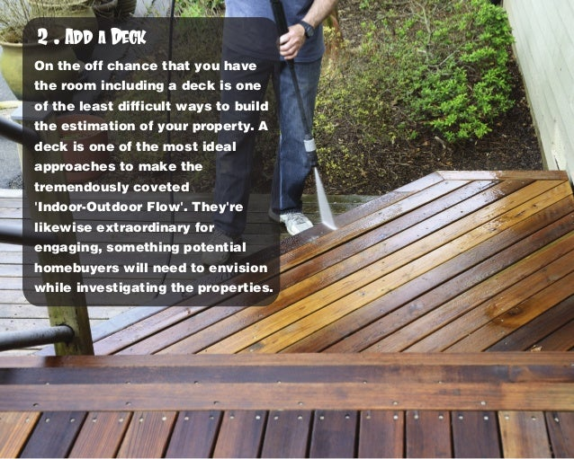 On the off chance that you have the room including a deck is one of the least difficult ways to build the estimation of yo...