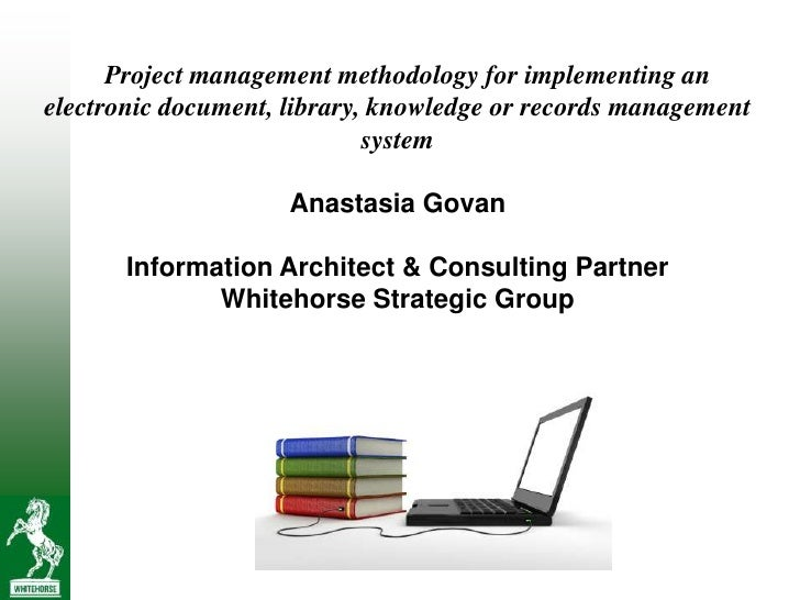 Project management methodology for implementing anelectronic document, library, knowledge or records management           ...