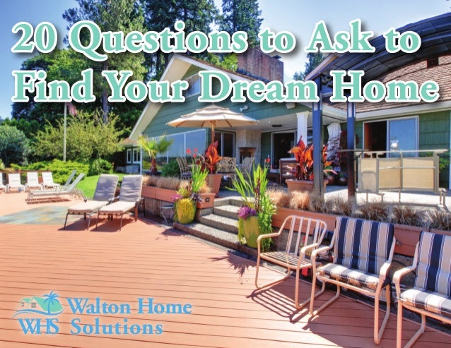 Walton Home Solutions 20 Questions to Ask to Find Your Dream Home 20 Questions to Ask to Find Your Dream Home