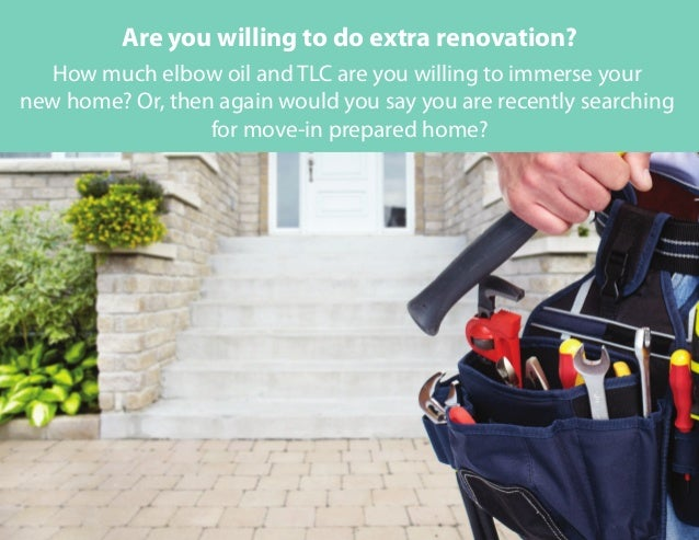 How much elbow oil and TLC are you willing to immerse your new home? Or, then again would you say you are recently searchi...