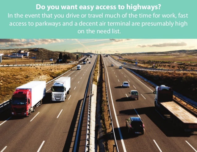 In the event that you drive or travel much of the time for work, fast access to parkways and a decent air terminal are pre...