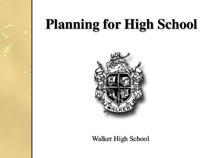 Planning for High School       Walker High School