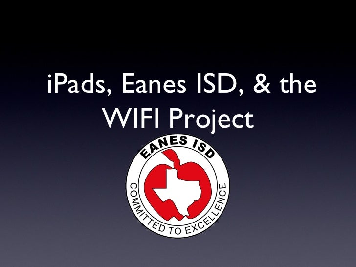 iPads, Eanes ISD, & the     WIFI Project