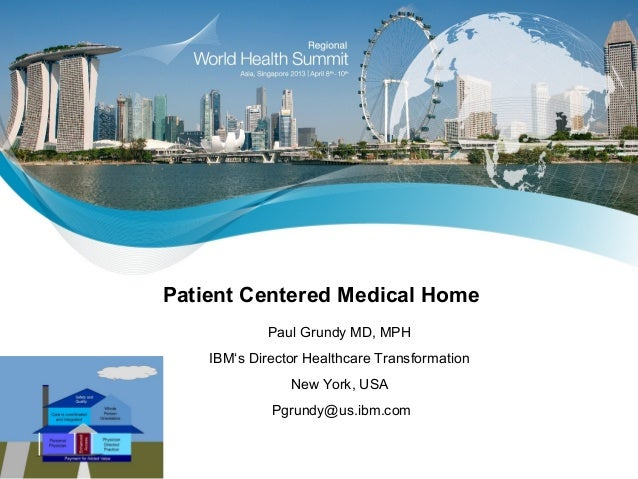 Patient Centered Medical Home             Paul Grundy MD, MPH    IBM's Director Healthcare Transformation                N...
