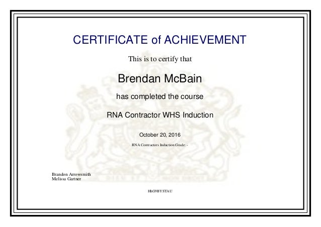 CERTIFICATE of ACHIEVEMENT This is to certify that Brendan McBain has completed the course RNA Contractor WHS Induction Oc...