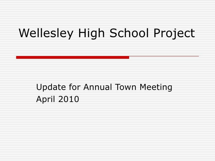 Wellesley High School Project Update for Annual Town Meeting April 2010