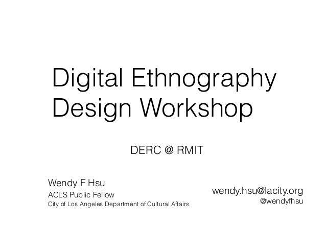 Digital Ethnography Design Workshop Wendy F Hsu ACLS Public Fellow City of Los Angeles Department of Cultural Affairs wen...