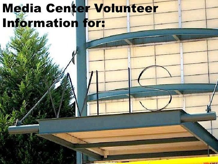 Media Center Volunteer Information for:<br />