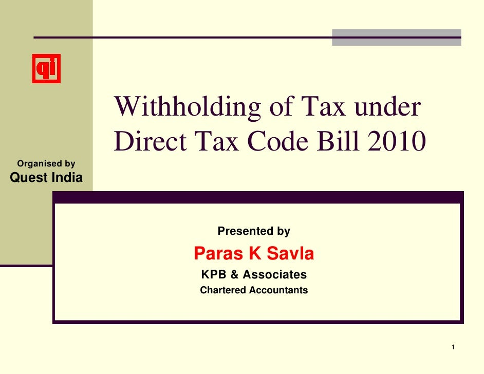 Withholding of Tax under                 Direct Tax Code Bill 2010  Organised by Quest India                            Pr...