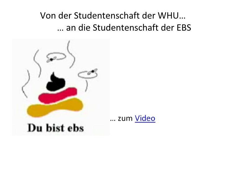 Von der Studentenschaft der WHU…   … an die Studentenschaft der EBS