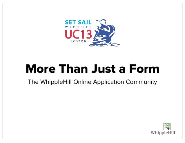 More Than Just a Form The WhippleHill Online Application Community