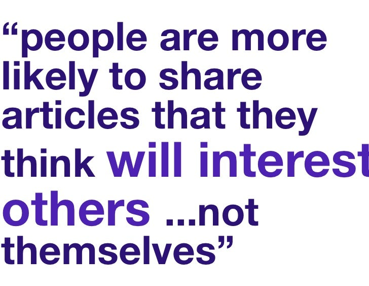 """""""people are more likely to share articles that they think will interest others ...not themselves"""""""