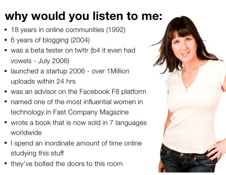 why would you listen to me: • 18 years in online communities (1992) • 6 years of blogging (2004) • was a beta tester on tw...
