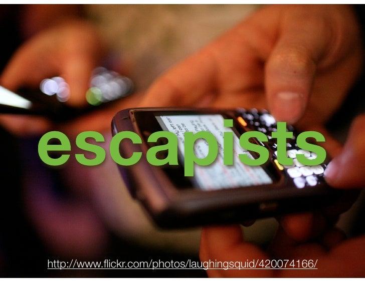escapists http://www.flickr.com/photos/laughingsquid/420074166/