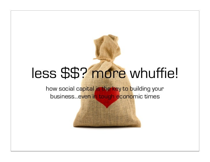 less $$? more whuffie!   how social capital is the key to building your    business...even in tough economic times
