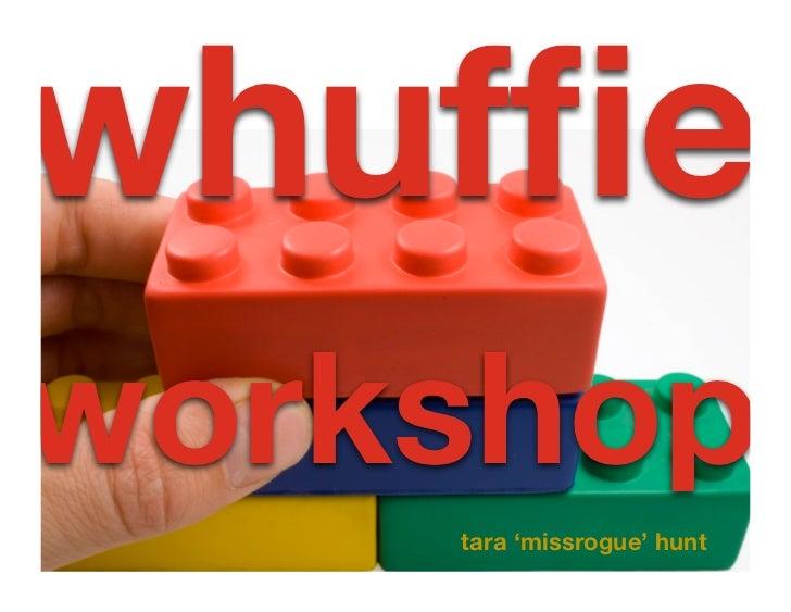 whuffie workshop     tara 'missrogue' hunt