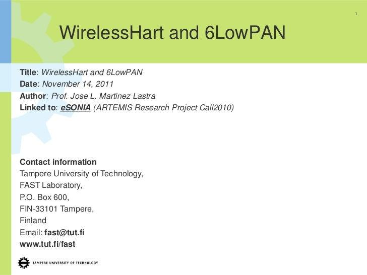 1          WirelessHart and 6LowPANTitle: WirelessHart and 6LowPANDate: November 14, 2011Author: Prof. Jose L. Martinez La...
