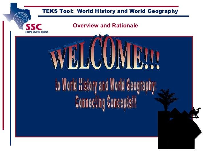 <ul><li>studies </li></ul>TEKS Tool:  World History and World Geography WELCOME!!! to World History and World Geography: C...