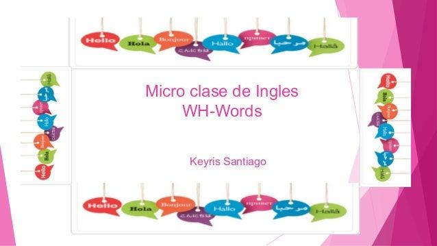 Micro clase de InglesWH-WordsKeyris Santiago