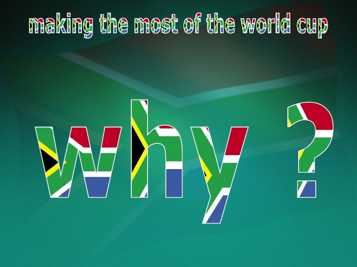 why ? making the most of the world cup