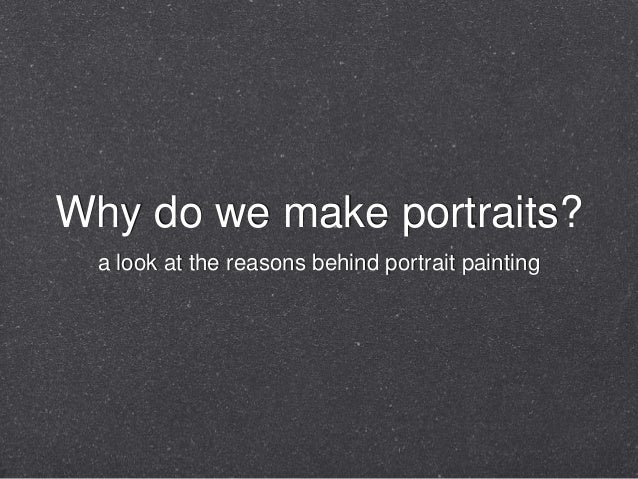 Why do we make portraits? a look at the reasons behind portrait painting