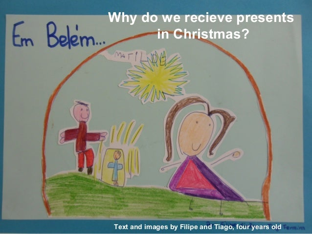 Why do we recieve presents in Christmas?  Text and images by Filipe and Tiago, four years old
