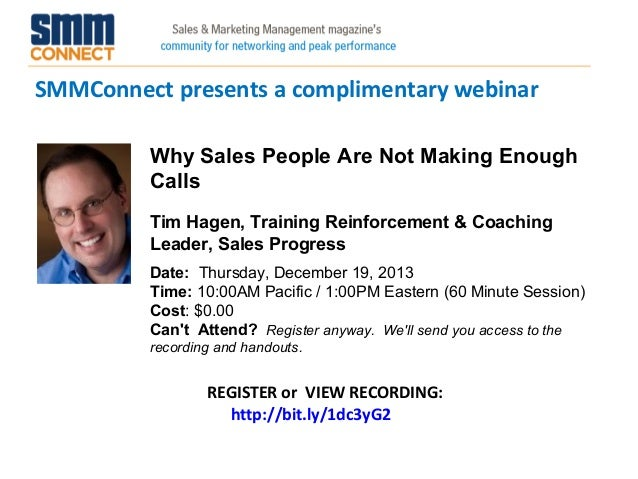 SMMConnect presents a complimentary webinar Why Sales People Are Not Making Enough Calls Tim Hagen, Training Reinforcement...