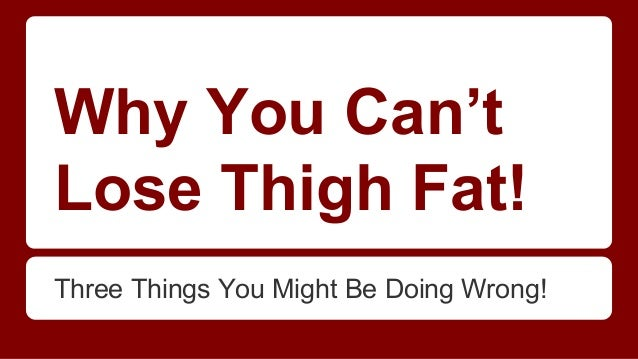 Why You Can T Lose Thigh Fat