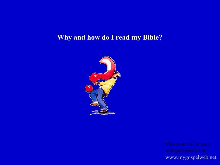 Why and how do I read my Bible? This material is used with permission on  www.mygospelweb.net