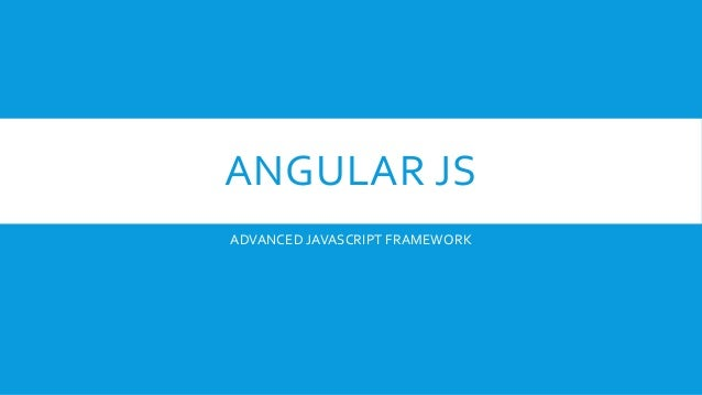 ANGULAR JS ADVANCED JAVASCRIPT FRAMEWORK