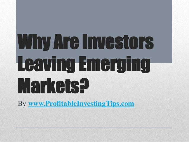 Why Are Investors Leaving Emerging Markets? By www.ProfitableInvestingTips.com