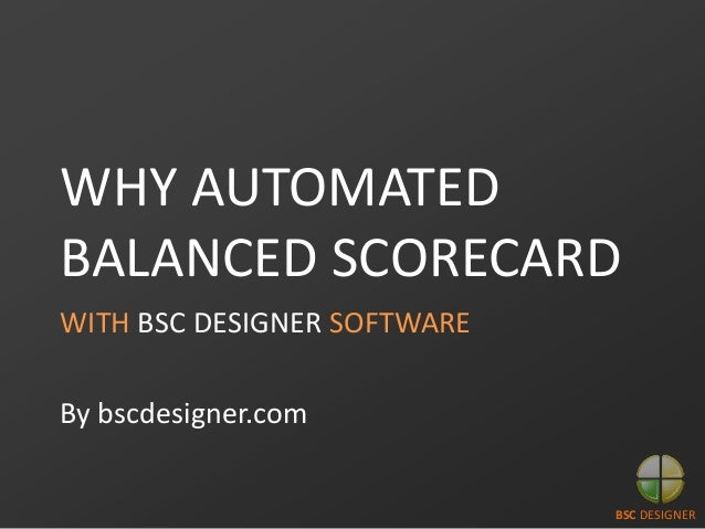 WHY AUTOMATED BALANCED SCORECARD WITH BSC DESIGNER SOFTWARE By bscdesigner.com BSC DESIGNER