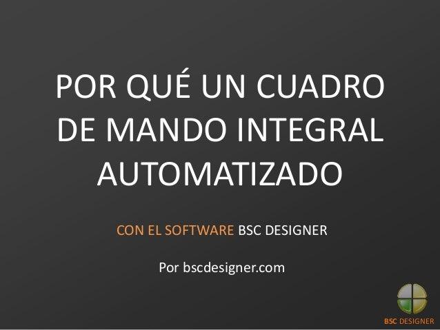 POR QUÉ UN CUADRO DE MANDO INTEGRAL AUTOMATIZADO CON EL SOFTWARE BSC DESIGNER Por bscdesigner.com BSC DESIGNER