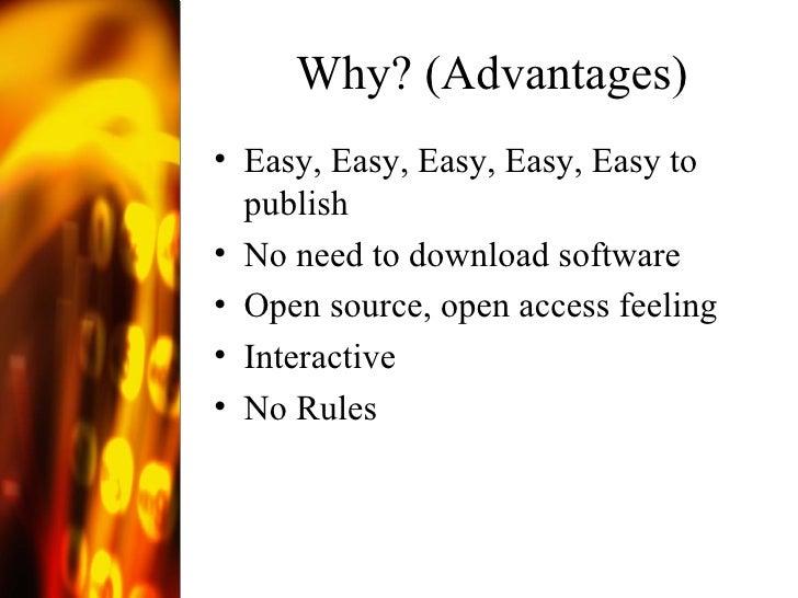 Why? (Advantages) <ul><li>Easy, Easy, Easy, Easy, Easy to publish </li></ul><ul><li>No need to download software </li></ul...