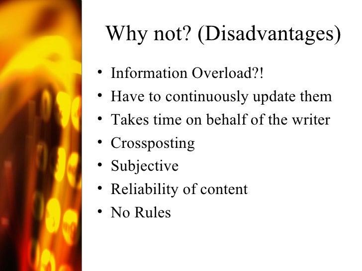 Why not? (Disadvantages) <ul><li>Information Overload?! </li></ul><ul><li>Have to continuously update them </li></ul><ul><...