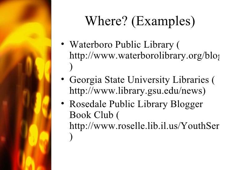 Where? (Examples) <ul><li>Waterboro Public Library ( http://www.waterborolibrary.org/blog.htm ) </li></ul><ul><li>Georgia ...