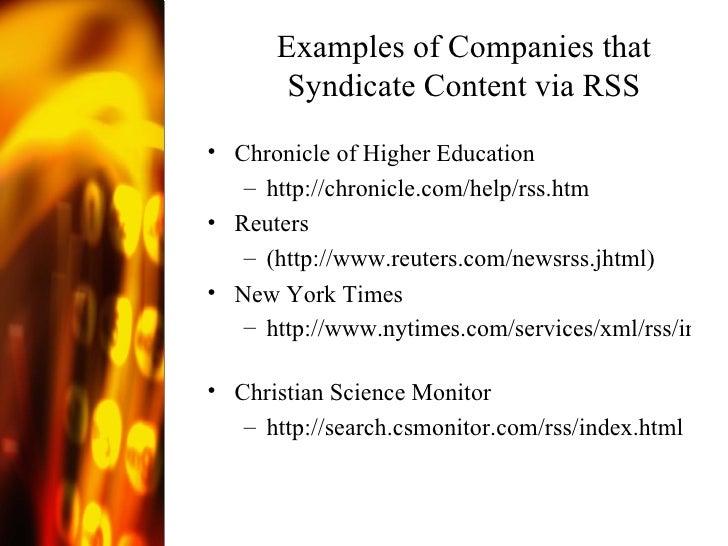 Examples of Companies that Syndicate Content via RSS <ul><li>Chronicle of Higher Education  </li></ul><ul><ul><li>http://c...