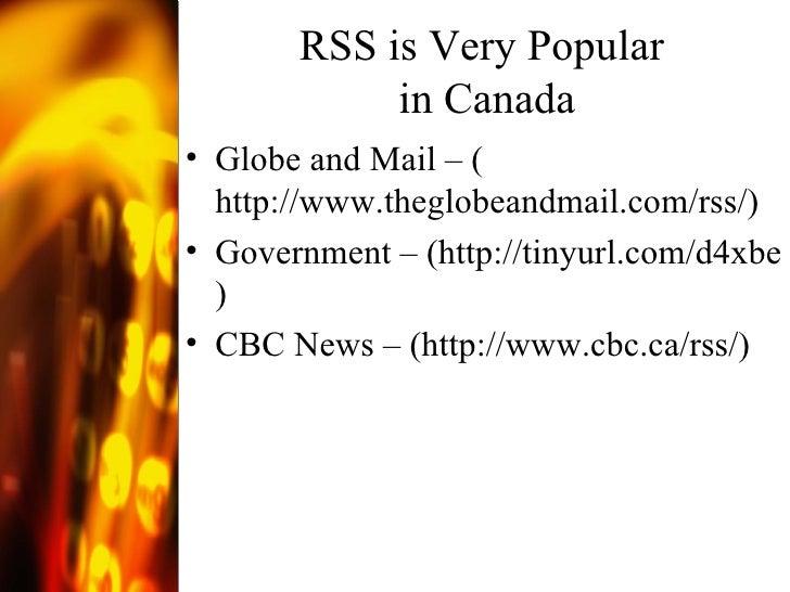 RSS is Very Popular  in Canada <ul><li>Globe and Mail – ( http://www.theglobeandmail.com/rss/ ) </li></ul><ul><li>Governme...