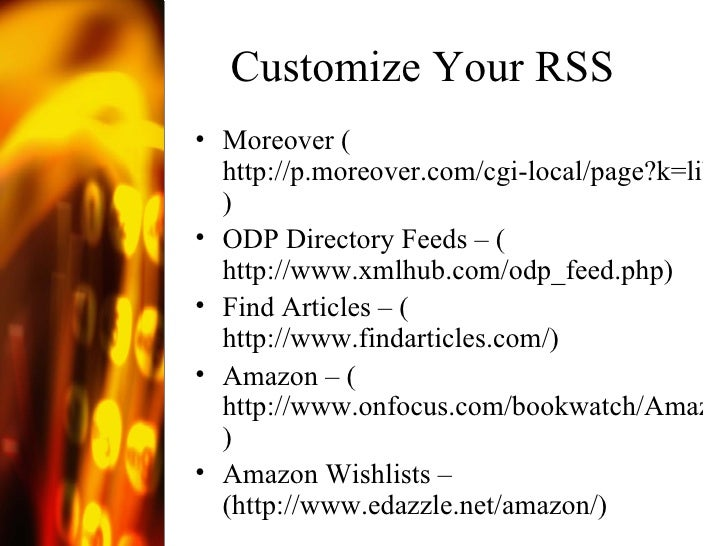 Customize Your RSS  <ul><li>Moreover ( http://p.moreover.com/cgi-local/page?k=librarian&o=rss ) </li></ul><ul><li>ODP Dire...