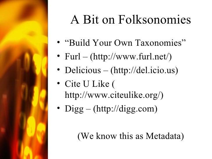 "A Bit on Folksonomies <ul><li>"" Build Your Own Taxonomies"" </li></ul><ul><li>Furl – ( http://www.furl.net/ ) </li></ul><ul..."