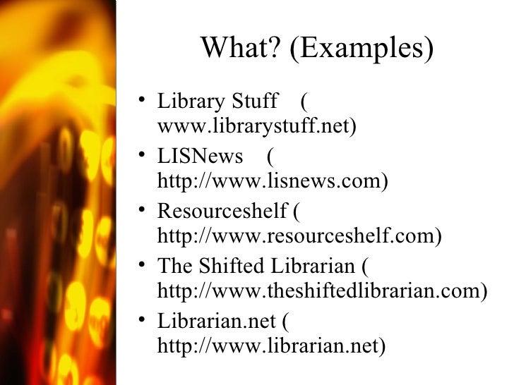What? (Examples) <ul><li>Library Stuff  ( www.librarystuff.net ) </li></ul><ul><li>LISNews  ( http://www.lisnews.com ) </l...