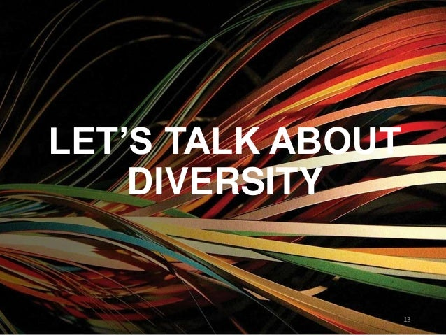 LET'S TALK ABOUT DIVERSITY 13
