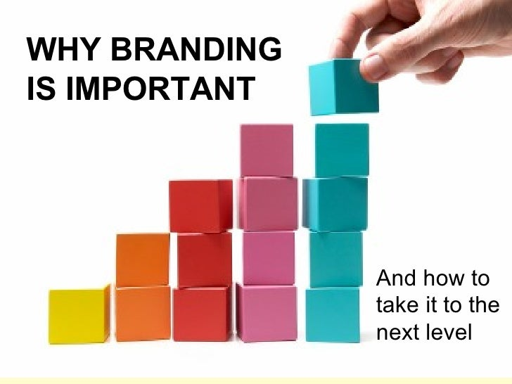 WHY BRANDING IS IMPORTANT And how to take it to the next level