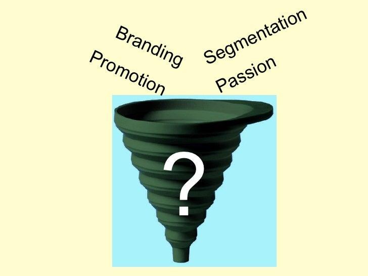Segmentation Branding Promotion Passion ?
